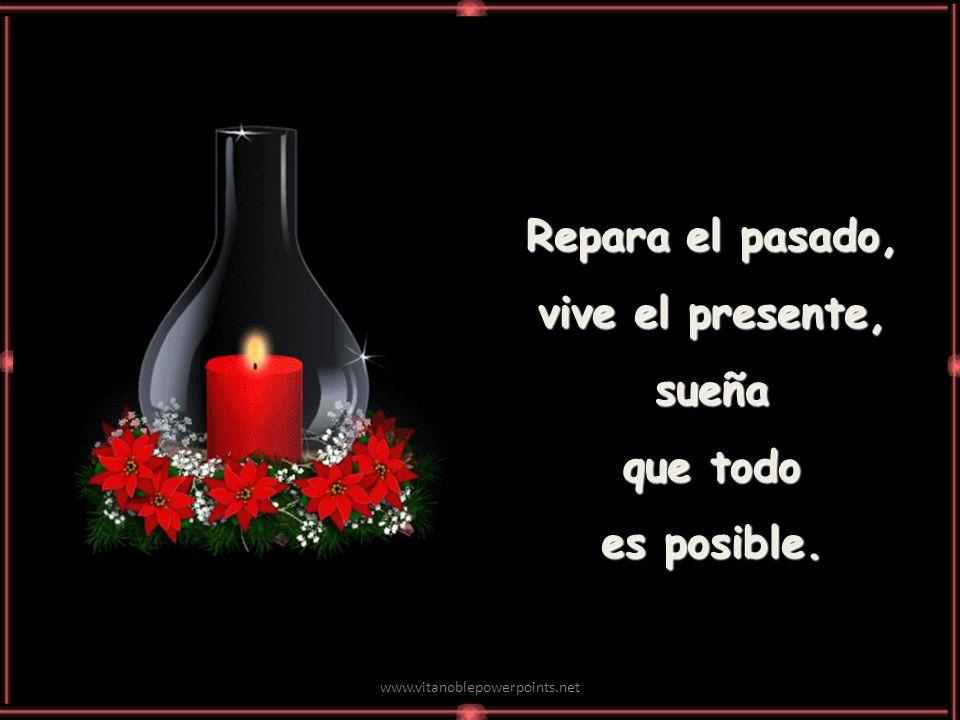 www.vitanoblepowerpoints.net Repara el pasado, vive el presente, sueña que todo es posible.