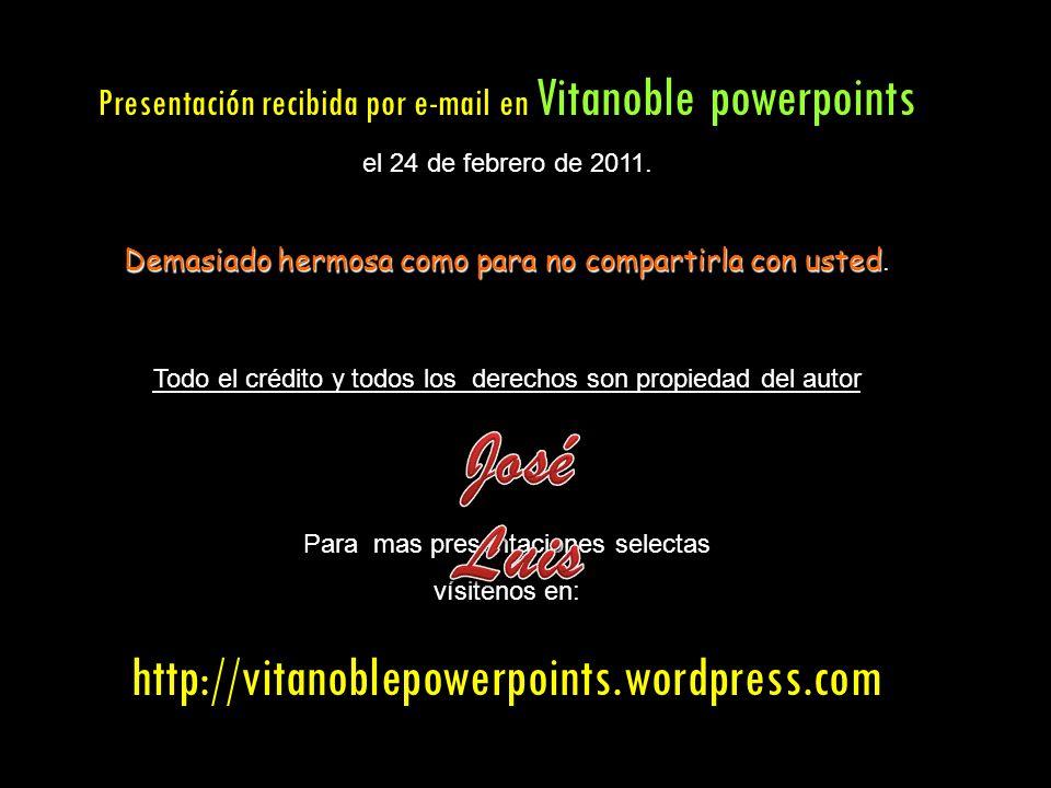 Frases Videos Postales Más sitios interesantes: Enviado a Vitanoblepowerpoins por
