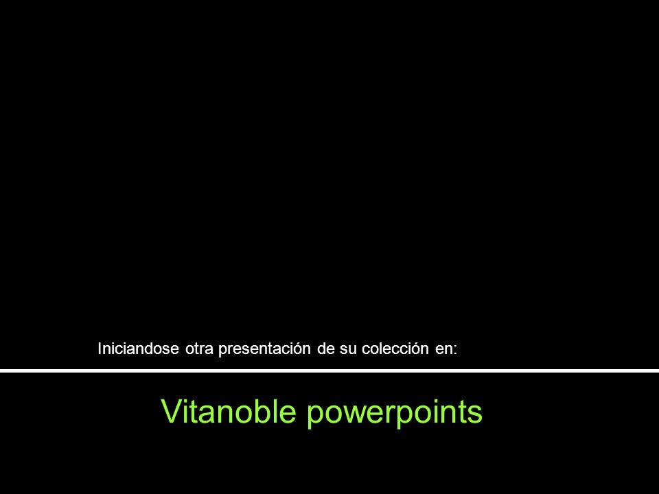 Vitanoble powerpoints Iniciandose otra presentación de su colección en: