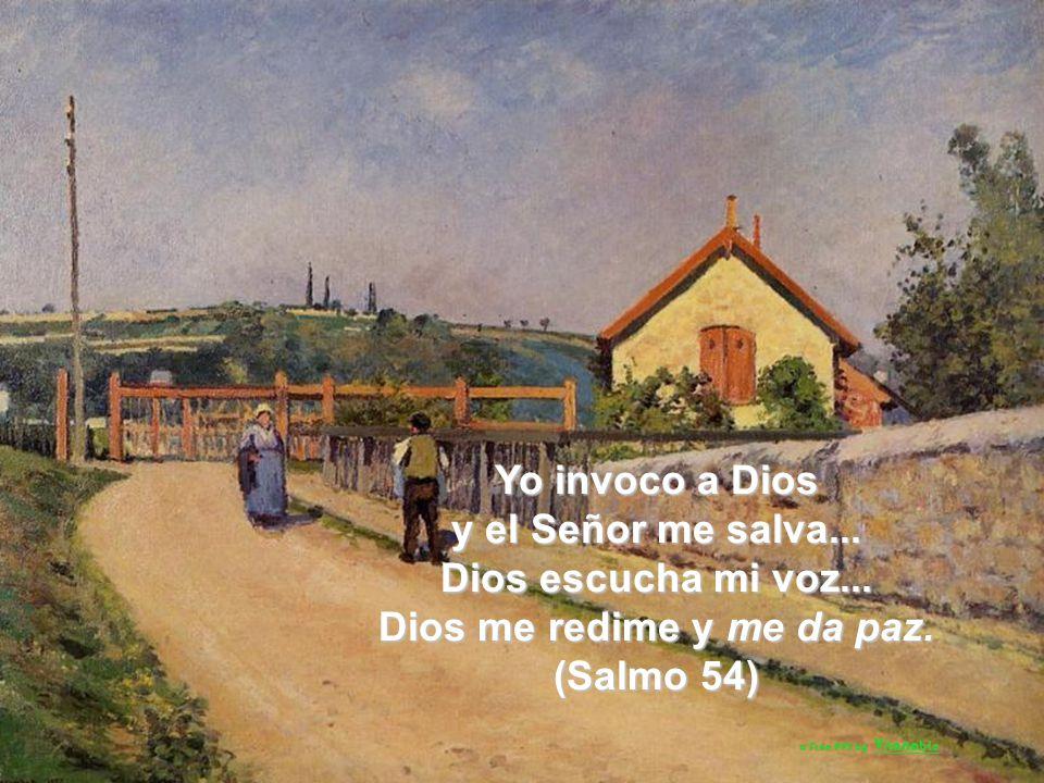 Yo invoco a Dios y el Señor me salva...Dios escucha mi voz...