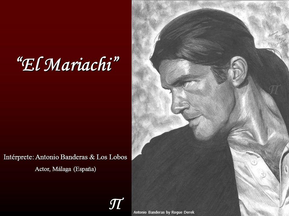 Π El Mariachi Intérprete: Antonio Banderas & Los Lobos Actor, Málaga (España) Antonio Banderas by Rogue Derek