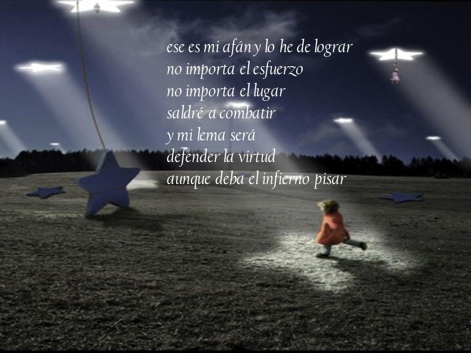 saber enmendar el error amar con pureza y bondad creer en un sueño imposible con fe una estrella alcanzar