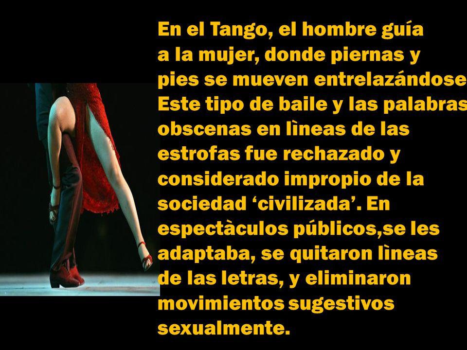 El Tango estuvo asociado en un principio con Burdeles y Cabarets, ámbito de contensión de una población inmigrante masculina, debido a que sólo las pr
