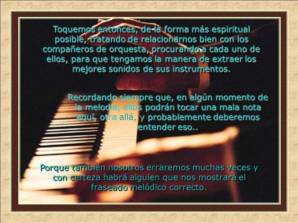 Muchos, a la vez enmudecerán sus instrumentos, dejando añoranzas eternas... Muchos, a la vez enmudecerán sus instrumentos, dejando añoranzas eternas..