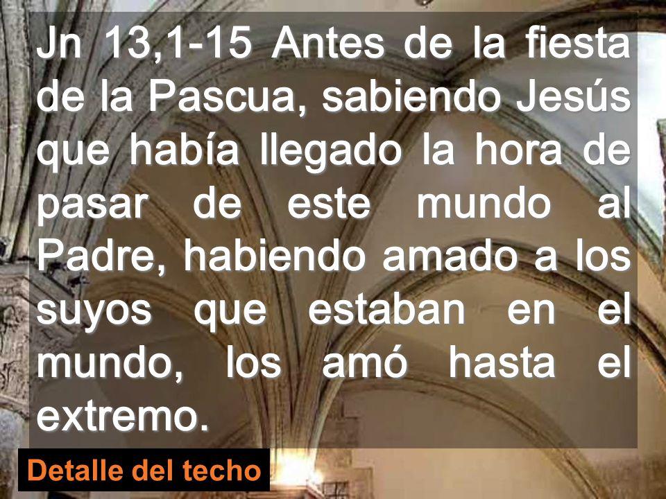 Jesús se hace SERVICIO En el evangelio de Juan la Eucaristía se transforma en lavatorio de pies Cenáculo