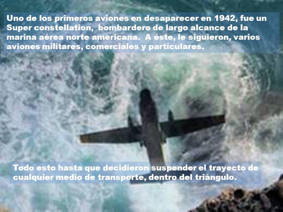 Pronto se inventa el avión y pasa a ser el medio perfecto para los viajes largos, como los trans oceánicos. Aún no se sabía, que el fenómeno del Trián