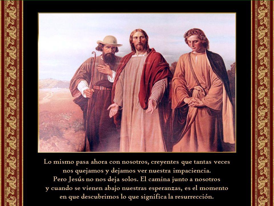 Por eso Lucas dar a entender que los mimos ojos que no reconocían a Jesús lo verán en cuanto lleguen a la fe. La humildad es la tierra fértil para que
