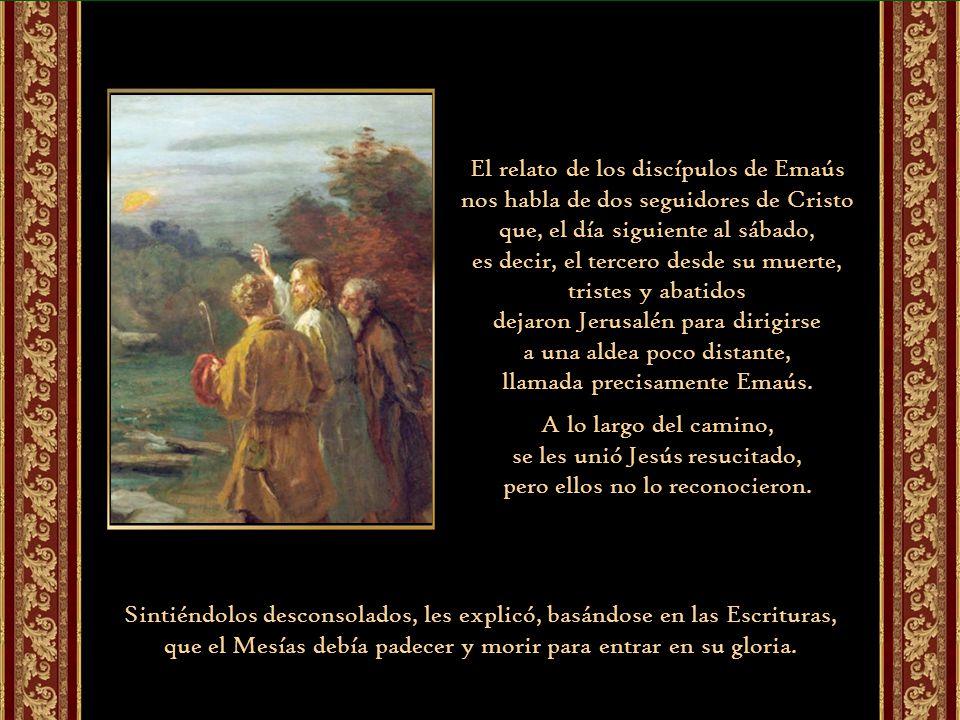 Y en la Eucaristía (lo reconocen al partir el pan).