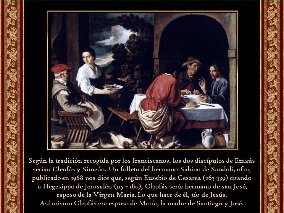 Según la tradición recogida por los franciscanos, los dos discípulos de Emaús serían Cleofás y Simeón.