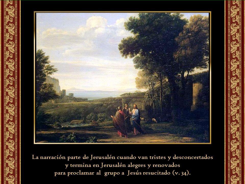 La narración parte de Jerusalén cuando van tristes y desconcertados y termina en Jerusalén alegres y renovados para proclamar al grupo a Jesús resucitado (v.