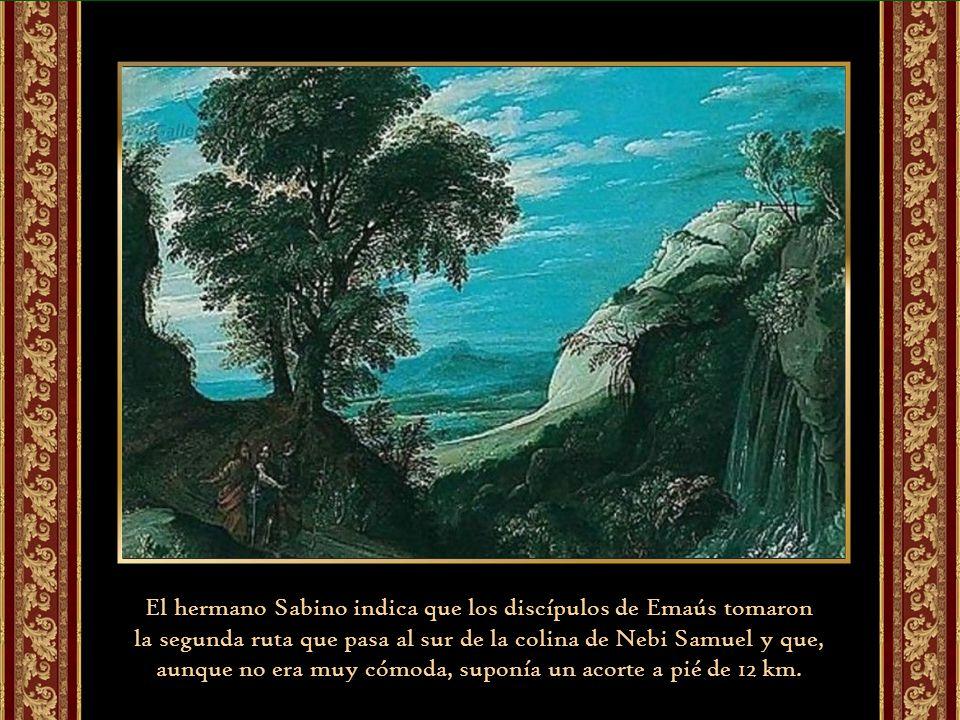 El hermano Sabino indica que los discípulos de Emaús tomaron la segunda ruta que pasa al sur de la colina de Nebi Samuel y que, aunque no era muy cómoda, suponía un acorte a pié de 12 km.