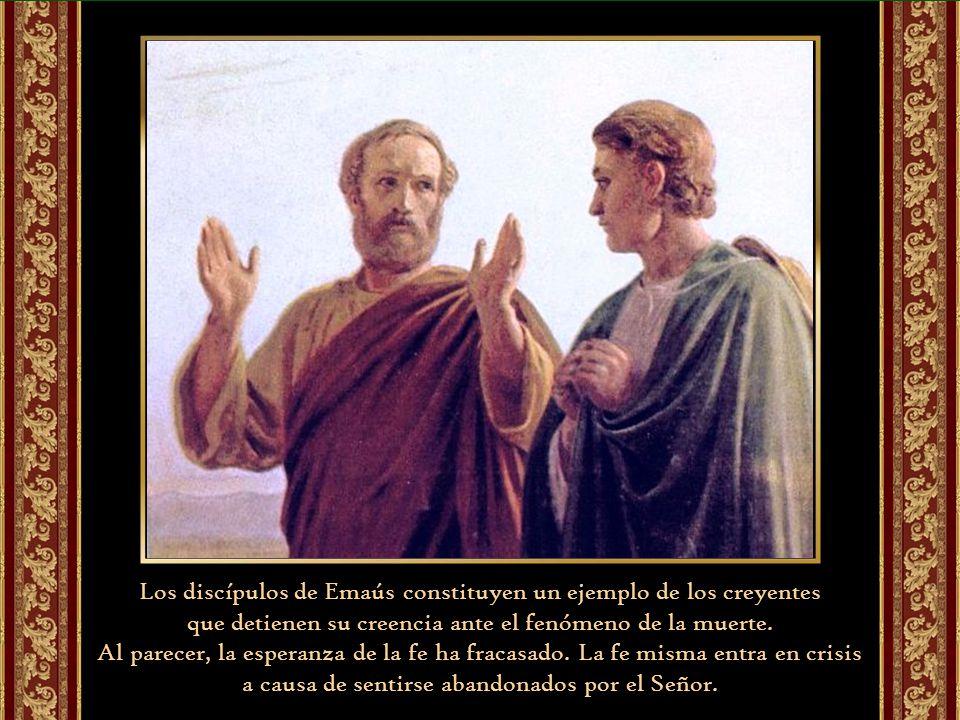 Los discípulos de Emaús constituyen un ejemplo de los creyentes que detienen su creencia ante el fenómeno de la muerte.