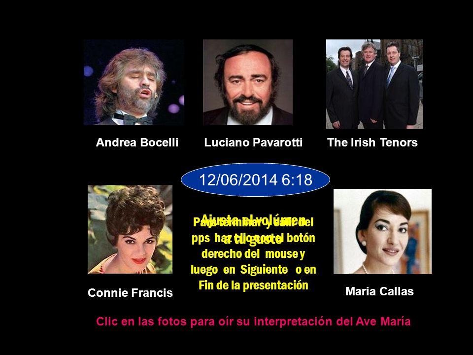 Andrea BocelliLuciano PavarottiThe Irish Tenors Connie Francis Maria Callas Clic en las fotos para oír su interpretación del Ave María Ajusta el volúmen a tu gusto Para terminar y salir del pps haz clic con el botón derecho del mouse y luego en Siguiente o en Fin de la presentación 12/06/2014 6:20