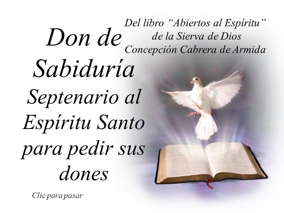 Don de Sabiduría Septenario al Espíritu Santo para pedir sus dones Clic para pasar Del libro Abiertos al Espíritu de la Sierva de Dios Concepción Cabrera de Armida