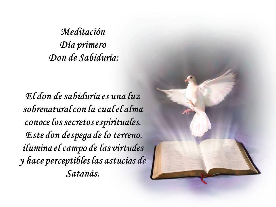Meditación Día primero Don de Sabiduría: El don de sabiduría es una luz sobrenatural con la cual el alma conoce los secretos espirituales.
