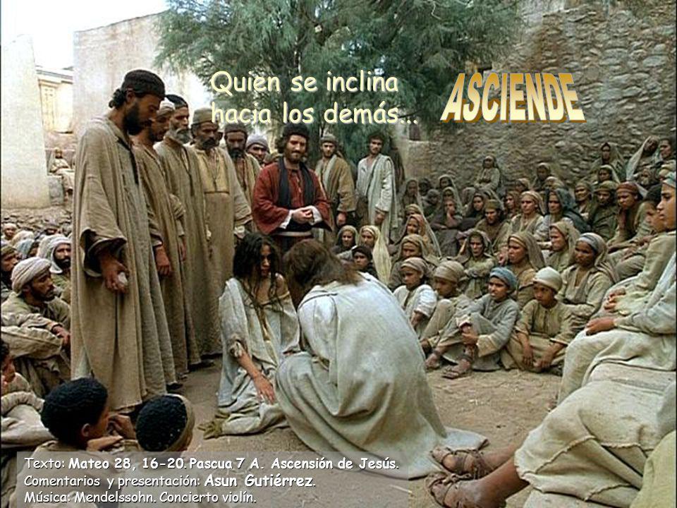 Quien se inclina hacia los demás...Texto: Mateo 28, 16-20.