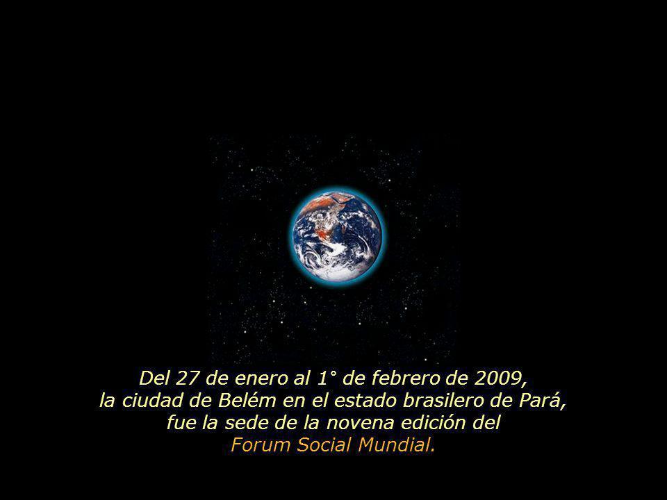 Del 27 de enero al 1° de febrero de 2009, la ciudad de Belém en el estado brasilero de Pará, fue la sede de la novena edición del Forum Social Mundial.