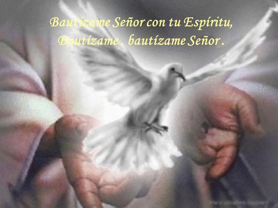 Bautízame Señor con tu Espíritu,