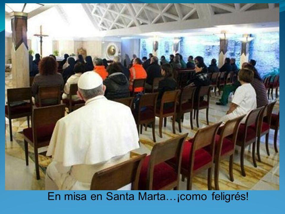En misa en Santa Marta…¡como feligrés!