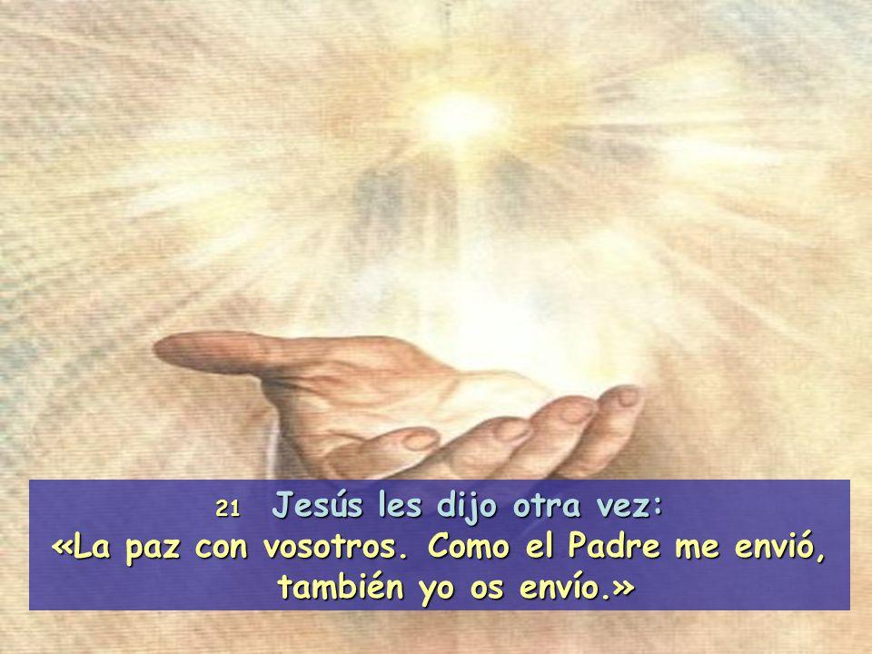 21 Jesús les dijo otra vez: «La paz con vosotros. Como el Padre me envió, también yo os envío.»