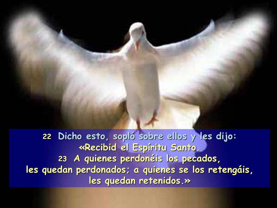 22 Dicho esto, sopló sobre ellos y les dijo: «Recibid el Espíritu Santo.