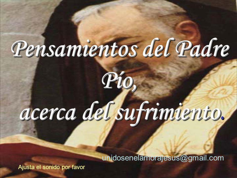 www.vitanoblepowerpoints.net Pensamientos del Padre Pío, acerca del sufrimiento acerca del sufrimiento.