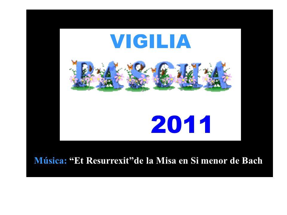 VIGILIA 2011 Música: Et Resurrexitde la Misa en Si menor de Bach
