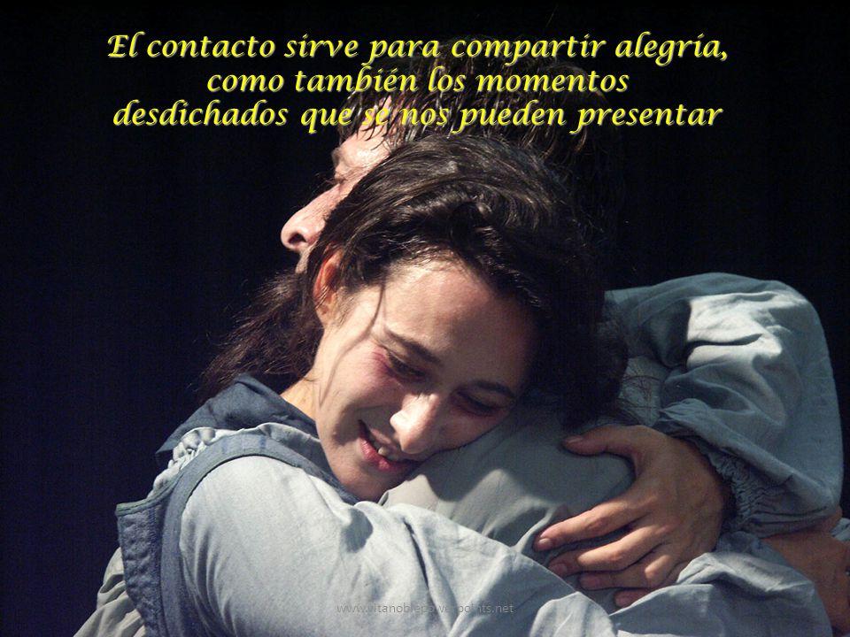 www.vitanoblepowerpoints.net El contacto sirve para compartir alegría, como también los momentos desdichados que se nos pueden presentar