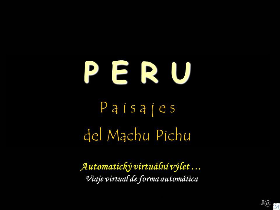 www.vitanoblepowerpoints.net P E R U P a i s a j e s del Machu Pichu Automatický virtuální výlet … Viaje virtual de forma automática J@