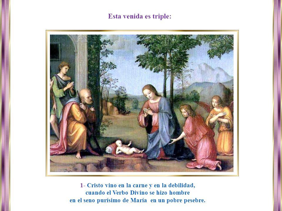 www.vitanoblepowerpoints.net Esta venida es triple: 1- Cristo vino en la carne y en la debilidad, cuando el Verbo Divino se hizo hombre en el seno purísimo de María en un pobre pesebre.