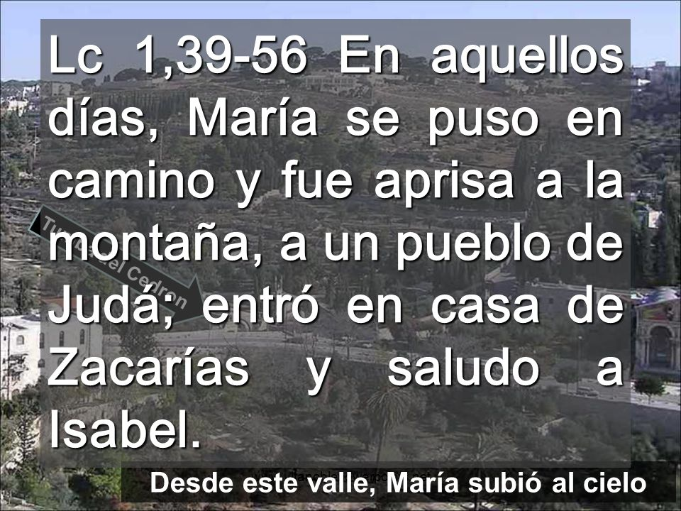 www.vitanoblepowerpoints.net Desde este valle, María subió al cielo Tumba del Cedron Lc 1,39-56 En aquellos días, María se puso en camino y fue aprisa a la montaña, a un pueblo de Judá; entró en casa de Zacarías y saludo a Isabel.