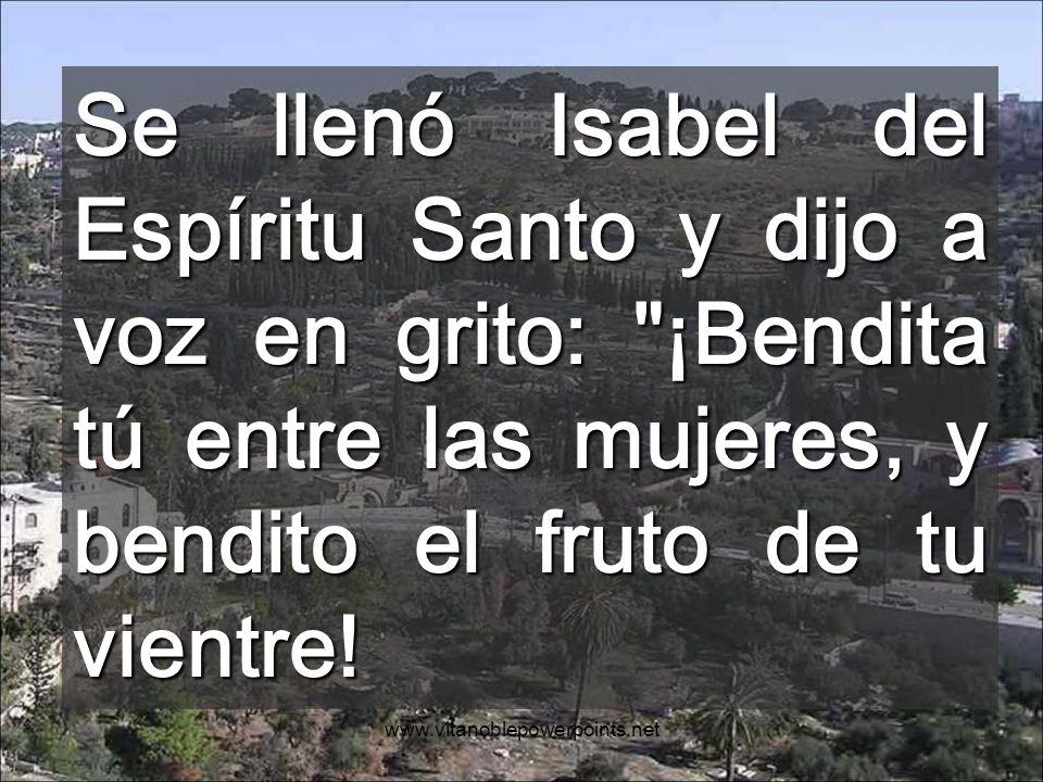 www.vitanoblepowerpoints.net Se llenó Isabel del Espíritu Santo y dijo a voz en grito: ¡Bendita tú entre las mujeres, y bendito el fruto de tu vientre!