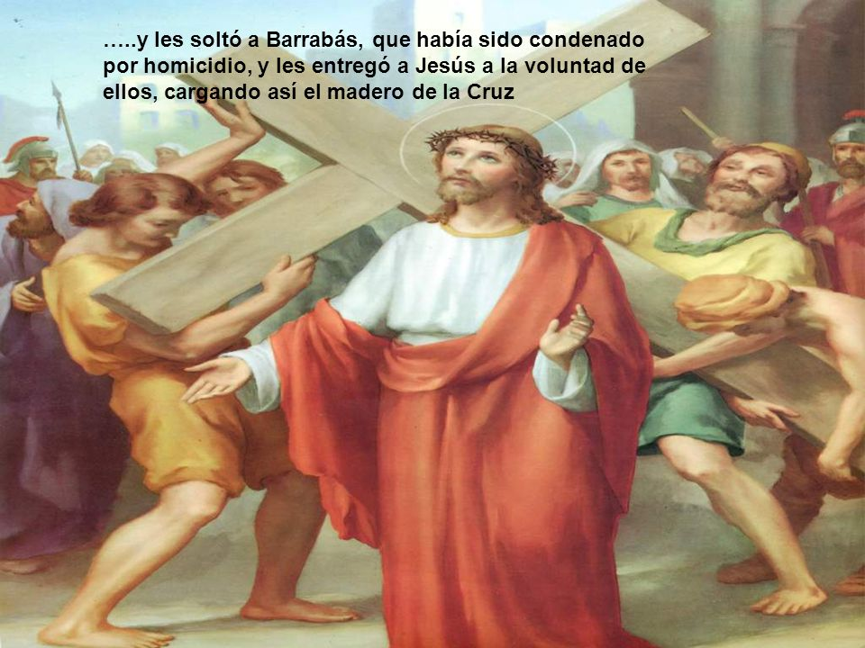 Jesús es sentenciado a Muerte Reunidos pues, ellos, les dijo Pilatos: ¿A quién queréis que os suelte, a Barrabás o a Jesús, llamado El Cristo? Y ellos