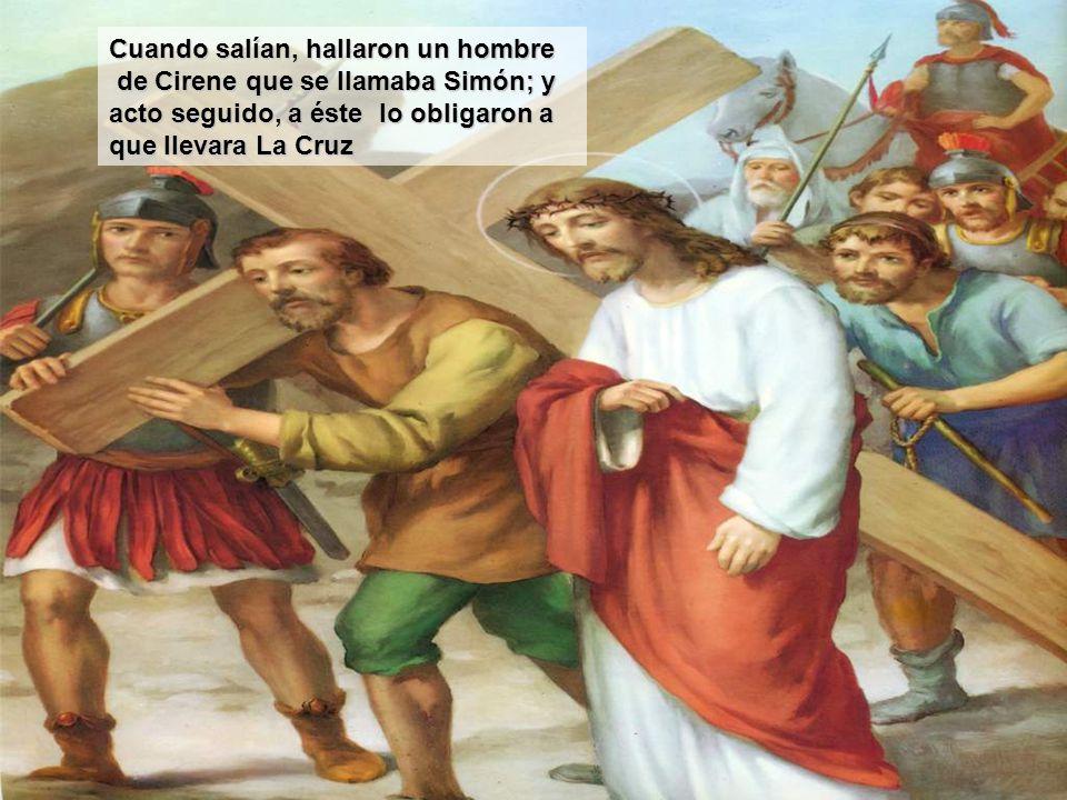 Cuando salían, hallaron un hombre de Cirene que se llamaba Simón; y acto seguido, a éste lo obligaron a que llevara La Cruz de Cirene que se llamaba Simón; y acto seguido, a éste lo obligaron a que llevara La Cruz