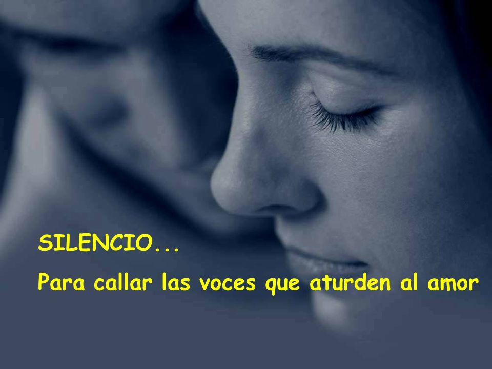 SILENCIO... Para callar las voces que aturden al amor