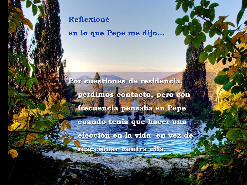 www.vitanoblepowerpoints.net Tramonto d'Oro - Sí, lo es, dijo Pepe. Todo en la vida es acerca de elecciones. Cuando quitas todo lo demás, cada situaci