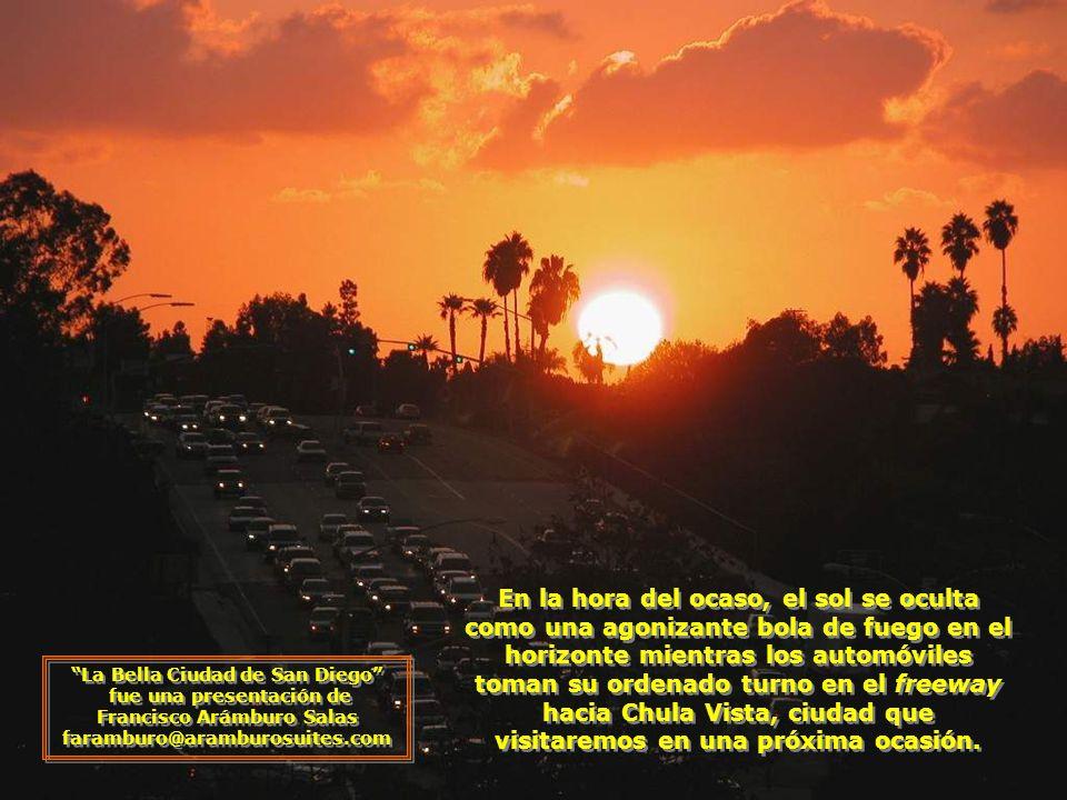 En la hora del ocaso, el sol se oculta como una agonizante bola de fuego en el horizonte mientras los automóviles toman su ordenado turno en el freeway hacia Chula Vista, ciudad que visitaremos en una próxima ocasión.