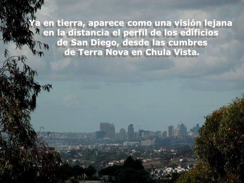 Ya en tierra, aparece como una visión lejana en la distancia el perfil de los edificios de San Diego, desde las cumbres de Terra Nova en Chula Vista.