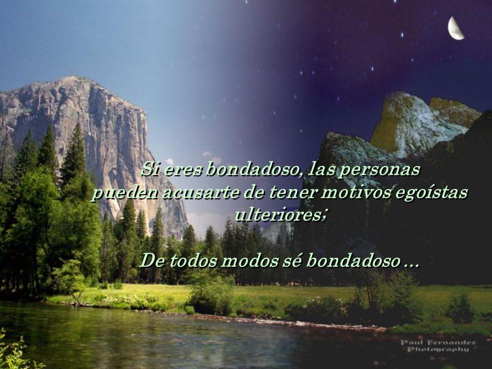 Si eres bondadoso, las personas pueden acusarte de tener motivos egoístas ulteriores; De todos modos sé bondadoso...