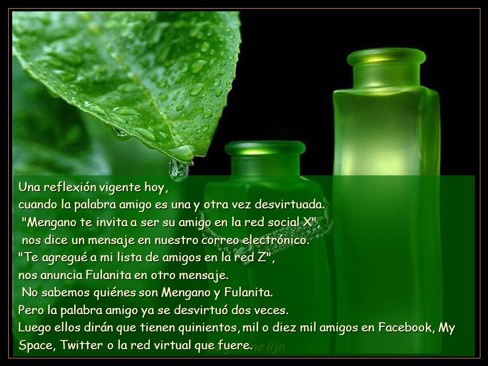 www.vitanoblepowerpoints.net De groene lijn Una reflexión vigente hoy, cuando la palabra amigo es una y otra vez desvirtuada.