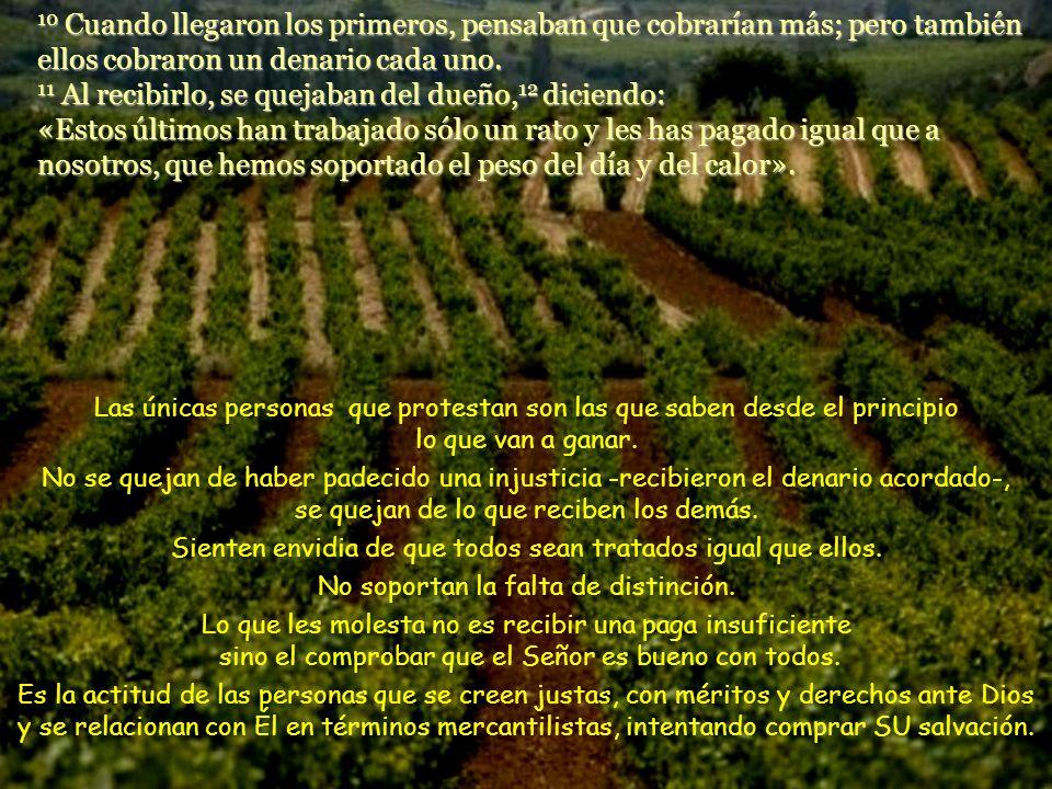 8 Al atardecer, el dueño de la viña dijo a su administrador: «Llama a los obreros y págales el jornal, empezando por los últimos hasta los primeros».