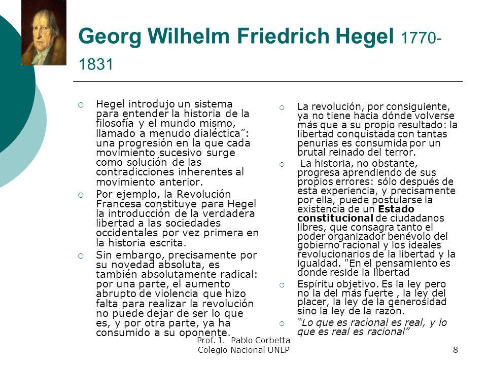8 Georg Wilhelm Friedrich Hegel 1770- 1831 Hegel introdujo un sistema para entender la historia de la filosofía y el mundo mismo, llamado a menudo dia