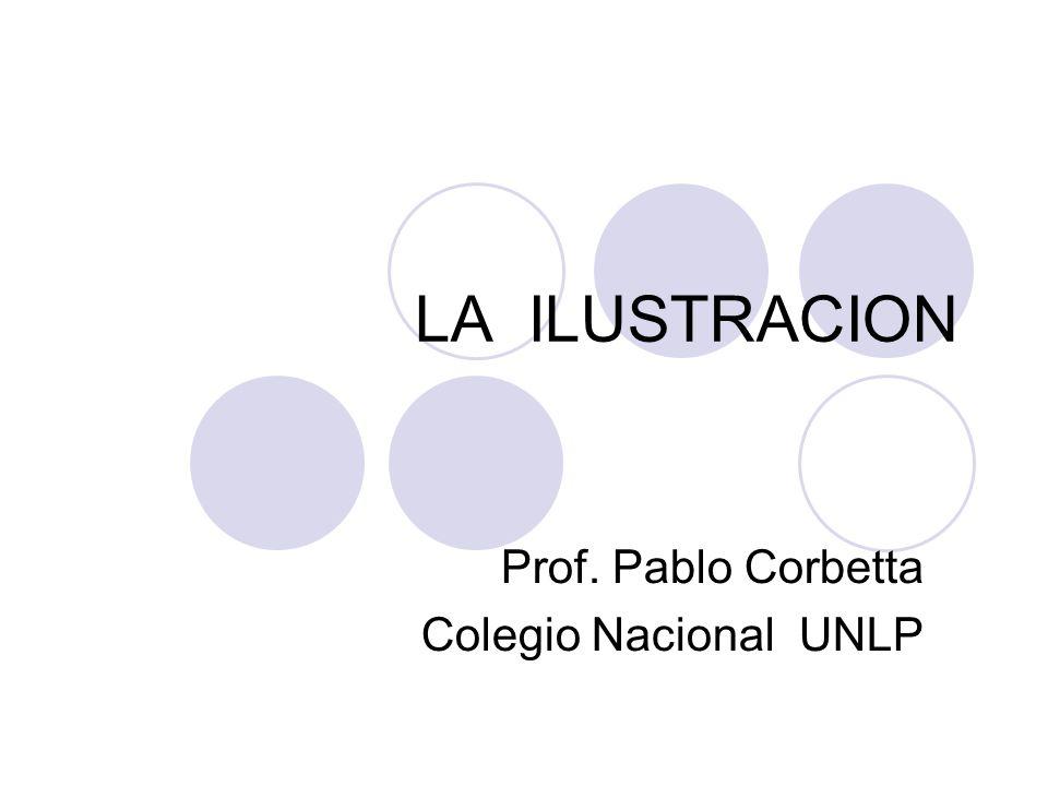 LA ILUSTRACION Prof. Pablo Corbetta Colegio Nacional UNLP