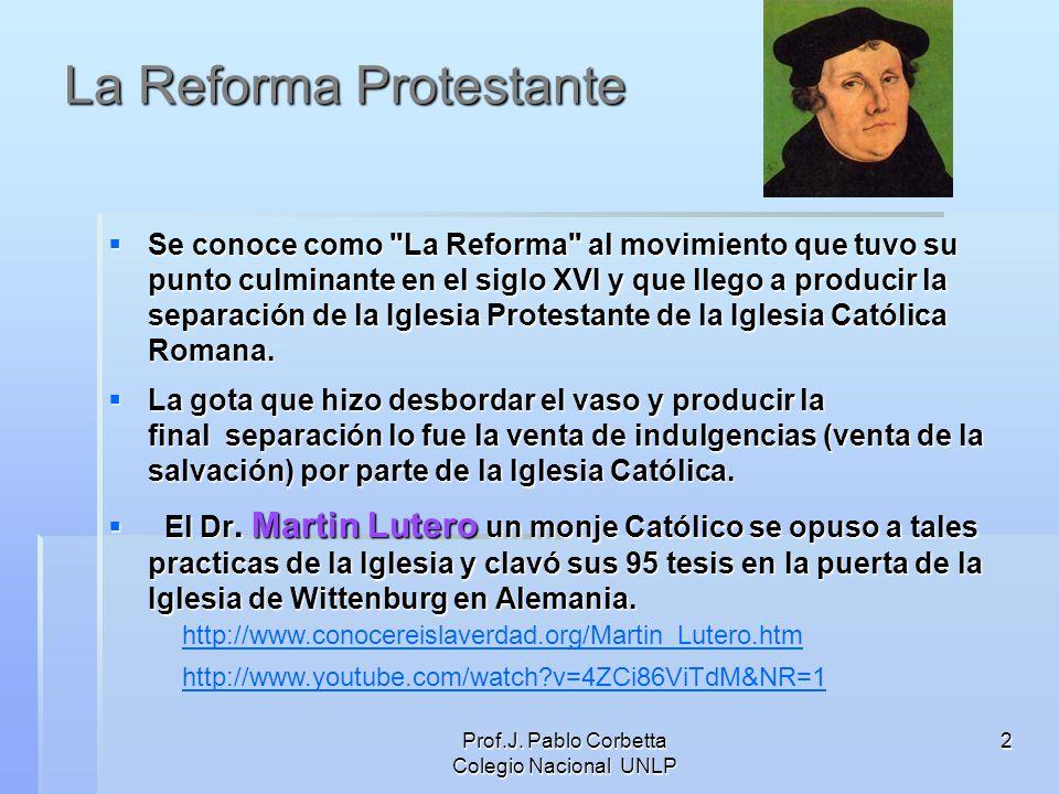Prof.J. Pablo Corbetta Colegio Nacional UNLP 2 La Reforma Protestante Se conoce como