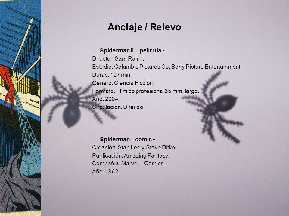 Anclaje / Relevo Spiderman II – película - Director. Sam Raimi. Estudio. Columbie Pictures Co, Sony Picture Entertainment. Durac. 127 min. Género. Cie