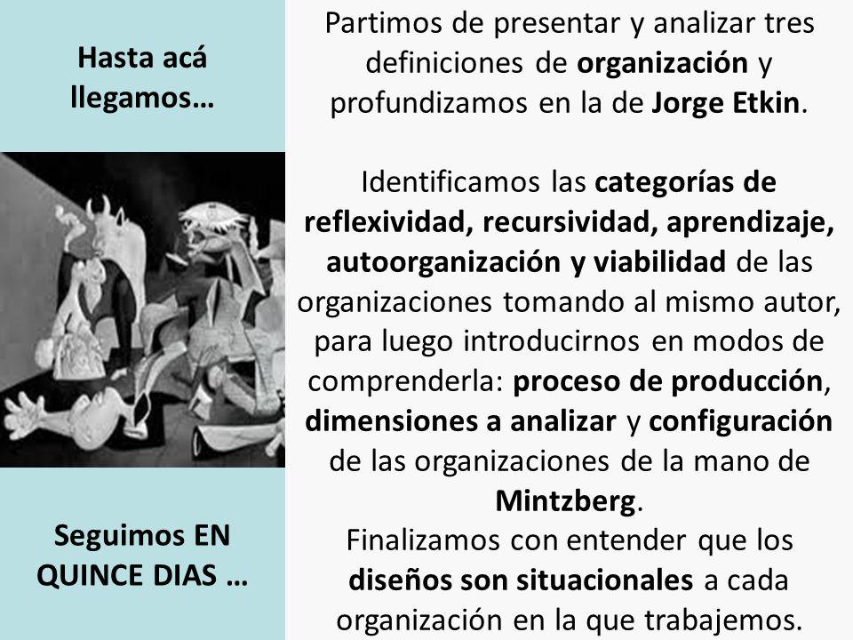 Hasta acá llegamos… Partimos de presentar y analizar tres definiciones de organización y profundizamos en la de Jorge Etkin.