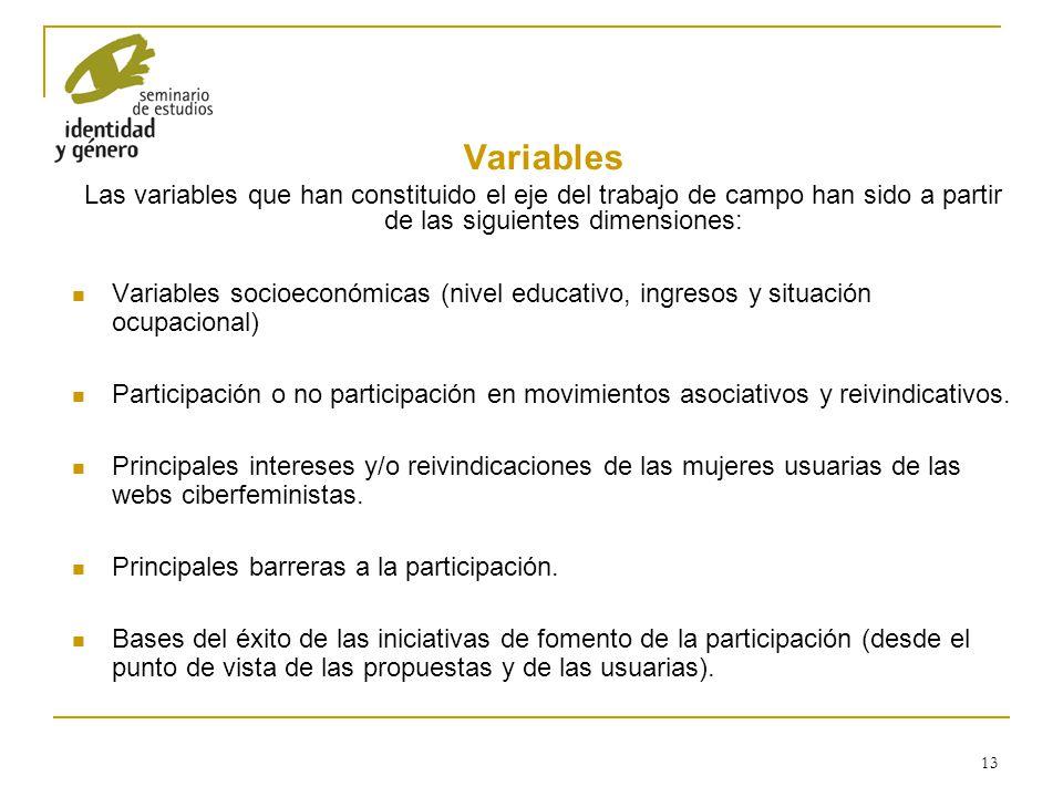 13 Variables Las variables que han constituido el eje del trabajo de campo han sido a partir de las siguientes dimensiones: Variables socioeconómicas