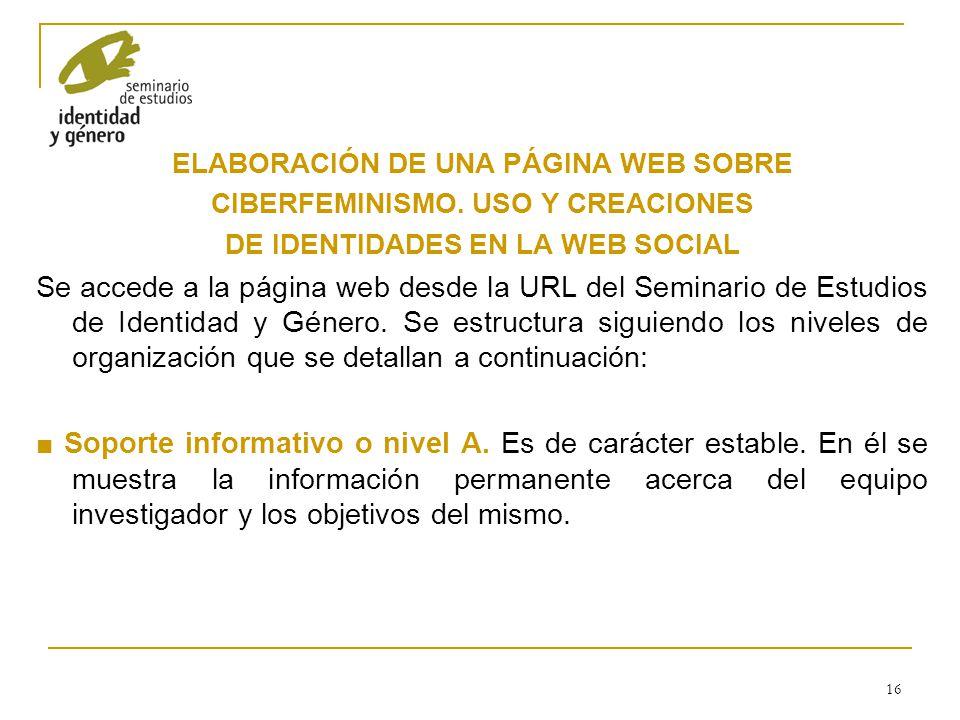 16 ELABORACIÓN DE UNA PÁGINA WEB SOBRE CIBERFEMINISMO. USO Y CREACIONES DE IDENTIDADES EN LA WEB SOCIAL Se accede a la página web desde la URL del Sem