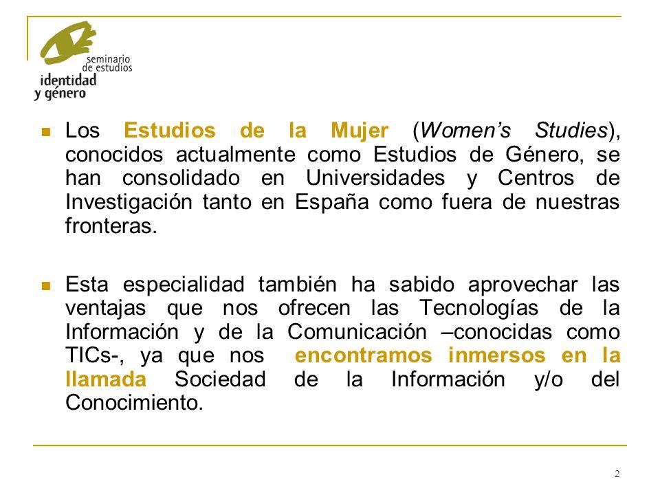 2 Los Estudios de la Mujer (Womens Studies), conocidos actualmente como Estudios de Género, se han consolidado en Universidades y Centros de Investiga