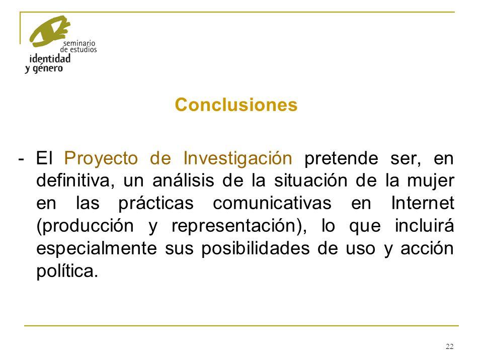 22 Conclusiones - El Proyecto de Investigación pretende ser, en definitiva, un análisis de la situación de la mujer en las prácticas comunicativas en
